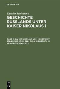 Cover Kaiser Nikolaus vom Höhepunkt seiner Macht bis zum Zusammenbruch im Krimkriege 1840–1855