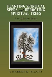 Cover Planting Spiritual Seeds and Uprooting Spiritual Trees