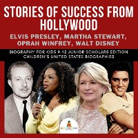 Cover Stories of Success from Hollywood : Elvis Presley, Martha Stewart, Oprah Winfrey, Walt Disney | Biography for Kids 9-12 Junior Scholars Edition | Children's United States Biographies