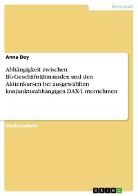 Cover Abhängigkeit zwischen Ifo-Geschäftsklimaindex und den Aktienkursen bei ausgewählten konjunkturabhängigen DAX-Unternehmen