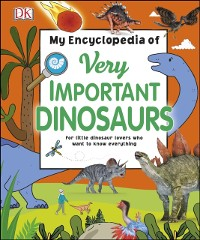 Cover My Encyclopedia of Very Important Dinosaurs