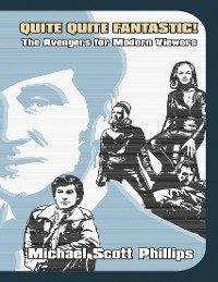 Cover Quite Quite Fantastic!: The Avengers for Modern Viewers