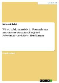 Cover Wirtschaftskriminalität in Unternehmen. Instrumente zur Aufdeckung und Prävention von dolosen Handlungen