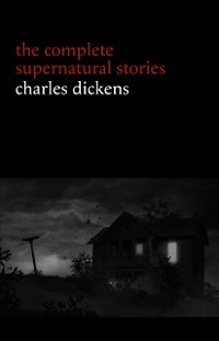 Cover Charles Dickens: The Complete Supernatural Stories (20+ tales of ghosts and mystery: The Signal-Man, A Christmas Carol, The Chimes, To Be Read at Dusk, The Hanged Man's Bride...) (Halloween Stories)