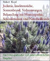 Cover Juckreiz, Insektenstiche, Sonnenbrand, Verbrennungen Behandlung mit Homöopathie, Schüsslersalzen und Naturheilkunde