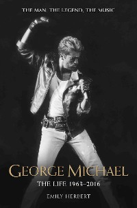 Cover George Michael - The Life: 1963-2016