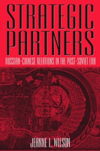 Cover Strategic Partners: Russian-Chinese Relations in the Post-Soviet Era