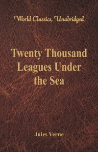 Cover Twenty Thousand Leagues Under the Sea (World Classics, Unabridged)