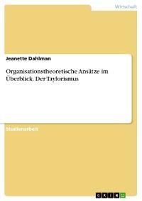 Cover Organisationstheoretische Ansätze im Überblick. Der Taylorismus