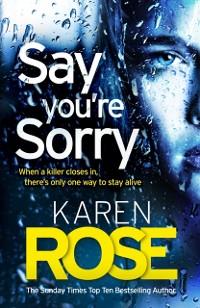 Cover Say You're Sorry (The Sacramento Series Book 1)
