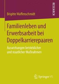 Cover Familienleben und Erwerbsarbeit bei Doppelkarrierepaaren