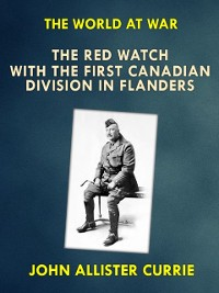 Cover &quote;The Red Watch&quote; With the First Canadian Division in Flanders
