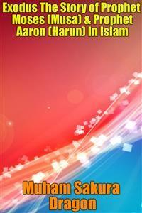 Cover Exodus The Story of Prophet Moses (Musa) & Prophet Aaron (Harun) In Islam