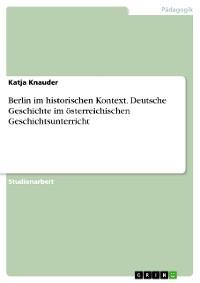 Cover Berlin im historischen Kontext. Deutsche Geschichte im österreichischen Geschichtsunterricht