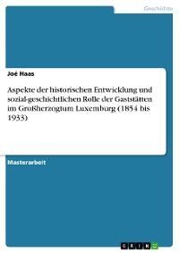 Cover Aspekte der historischen Entwicklung und sozial-geschichtlichen Rolle der Gaststätten im Großherzogtum Luxemburg (1854 bis 1933)