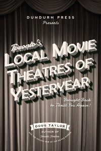 Cover Toronto's Local Movie Theatres of Yesteryear