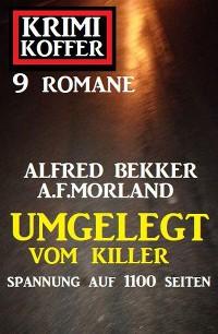 Cover Umgelegt vom Killer: Krimi Koffer 9 Romane