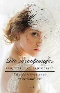 Cover Die Brautjungfer: Benutzt und erniedrigt