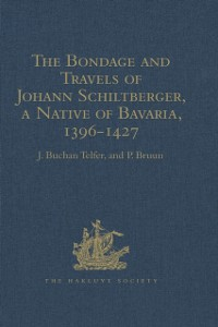 Cover Bondage and Travels of Johann Schiltberger, a Native of Bavaria, in Europe, Asia, and Africa, 1396-1427