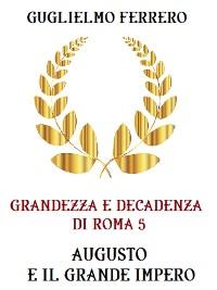 Cover Grandezza e decadenza di Roma  5 Augusto e il grande impero