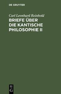Cover Briefe über die Kantische Philosophie II