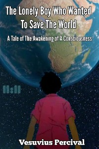 Cover The Lonely Boy Who Wanted To Save The World