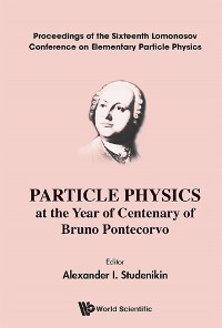 Cover Particle Physics At The Year Of Centenary Of Bruno Pontecorvo - Proceedings Of The Sixteenth Lomonosov Conference On Elementary Particle Physics