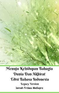 Cover Menuju Kehidupan Bahagia Dunia Dan Akhirat Edisi Bahasa Indonesia Legacy Version