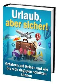 Cover Urlaub, aber sicher! Gefahren auf Reisen und wie Sie sich dagegen schützen können