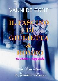 Cover Il Fascino di Giulietta e Romeo tra storia e leggenda