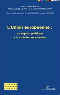 Cover L'union europeenne : un espace politique a la croisee des chemins