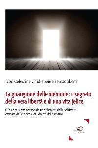 Cover La guarigione delle memorie: il segreto della vera libertà e di una vita felice