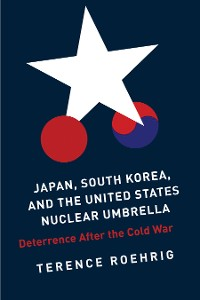 Cover Japan, South Korea, and the United States Nuclear Umbrella