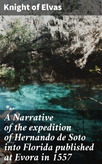 Cover A Narrative of the expedition of Hernando de Soto into Florida published at Evora in 1557