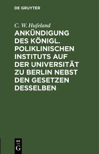Cover Ankündigung des Königl. Poliklinischen Instituts auf der Universität zu Berlin nebst den Gesetzen desselben