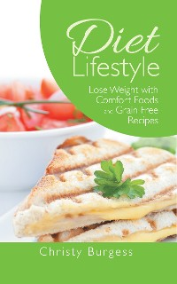Cover Diet Lifestyle: Lose Weight with Comfort Foods and Grain Free Recipes