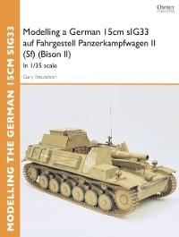 Cover Modelling a German 15cm sIG33 auf Fahrgestell Panzerkampfwagen II (Sf) (Bison II)