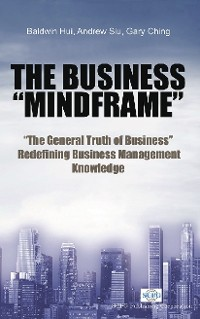 Cover Business Mindframe, The: The General Truth Of Business Redefining Business Management Knowledge