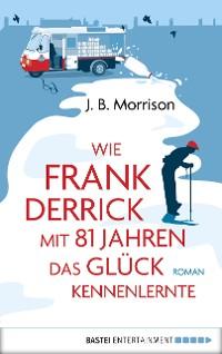 Cover Wie Frank Derrick mit 81 Jahren das Glück kennenlernte