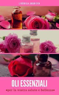 Cover Oli essenziali per la vostrra salute e bellezza