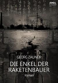 Cover DIE ENKEL DER RAKETENBAUER
