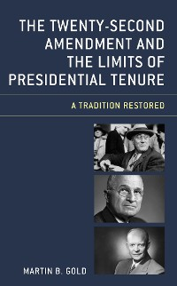 Cover The Twenty-Second Amendment and the Limits of Presidential Tenure