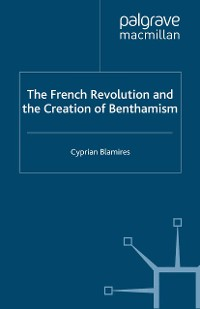Cover The French Revolution and the Creation of Benthamism