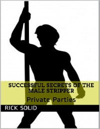 Cover Successful Secrets of the Male Stripper - Private Parties