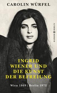 Cover Ingrid Wiener und die Kunst der Befreiung