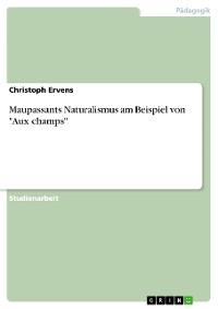 "Cover Maupassants Naturalismus am Beispiel von ""Aux champs"""