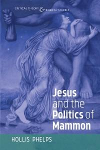 Cover Jesus and the Politics of Mammon