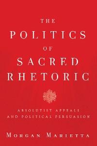 Cover The Politics of Sacred Rhetoric
