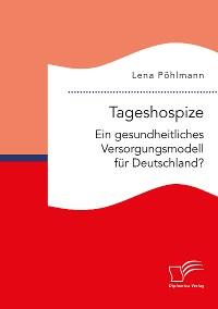Cover Tageshospize. Ein gesundheitliches Versorgungsmodell für Deutschland?