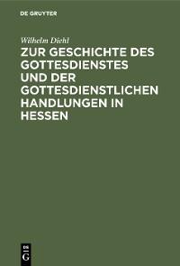 Cover Zur Geschichte des Gottesdienstes und der gottesdienstlichen Handlungen in Hessen